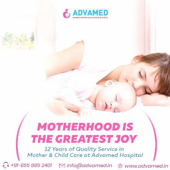 Best Mother & Child Care Hospital  Motherhood is the gift for all Mothers. Visit Advamed Hospital f