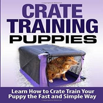 Crate Training Puppies: Learn How to Crate Train Your Dog