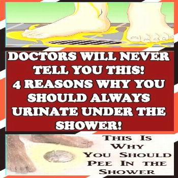 DOCTORS WILL NEVER TELL YOU ABOUT THIS : 4 REASONS WHY YOU SHOULD ALWAYS URINATE UNDER THE SHOWER!