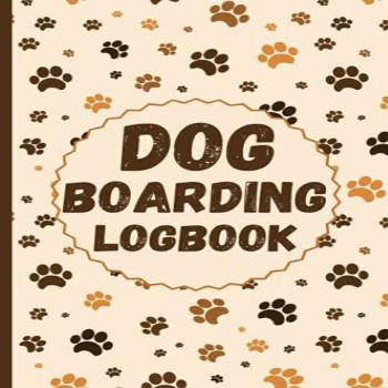 Dog Boarding Logbook: Dog Daycare Appointment Notebook, A