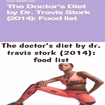 The doctor's diet by dr. travis stork (2014): food list -  The Doctor's Diet b...-#diet The docto