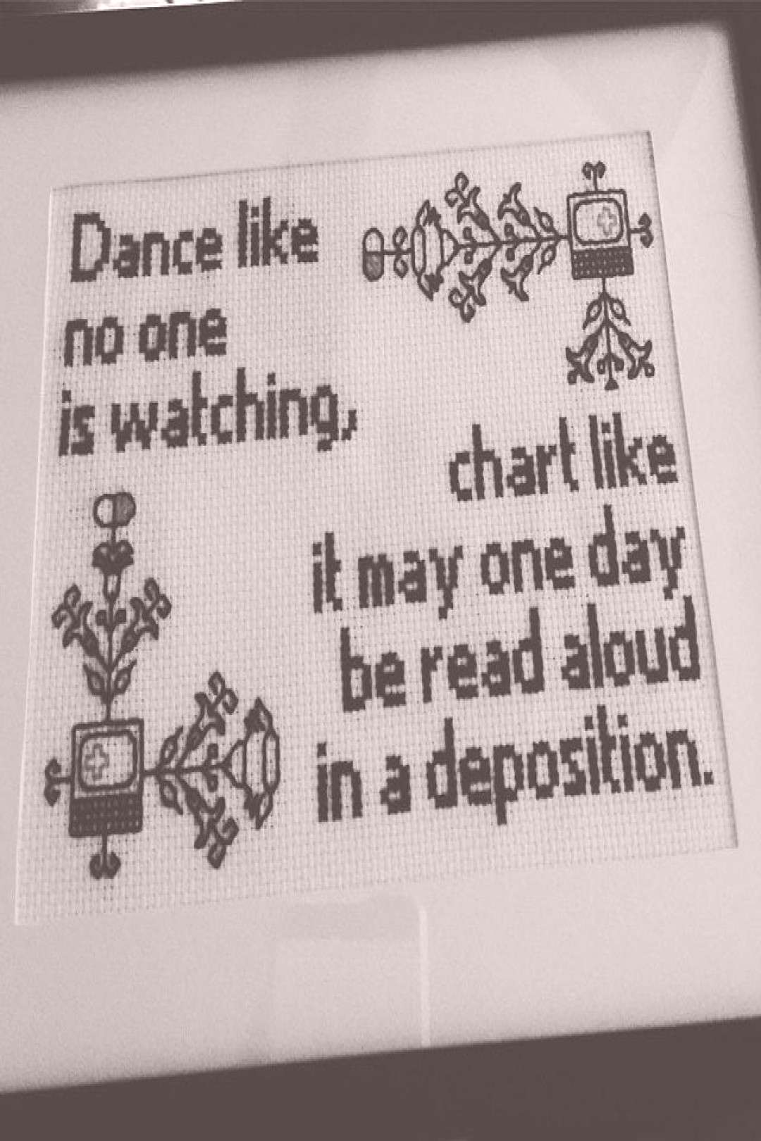 Dance like no one is watching, chart like it may someday be read aloud in a deposition - Perfect fo