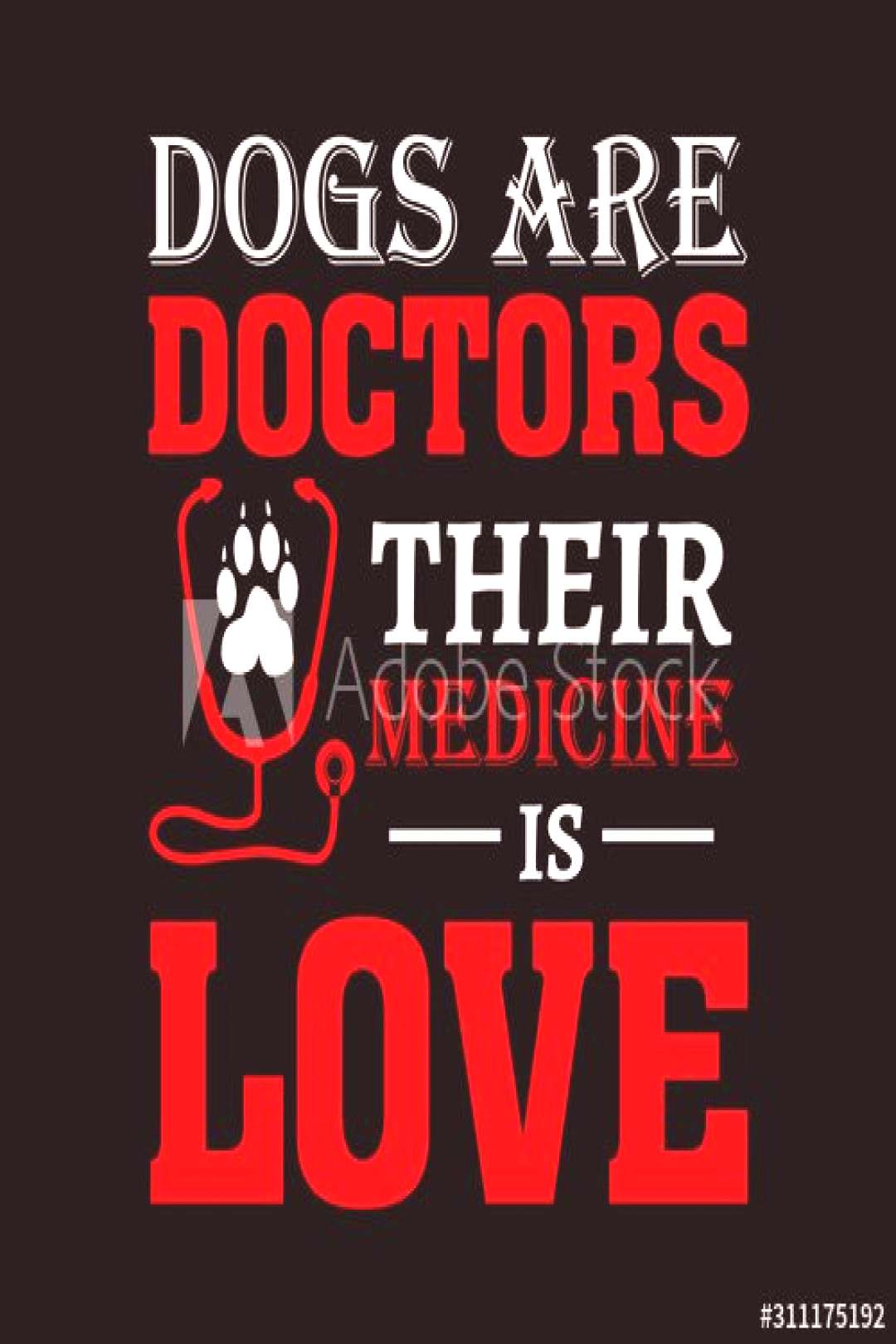 dog quote design - dogs are doctors their medicine is love - vector - design for t shirt. ,