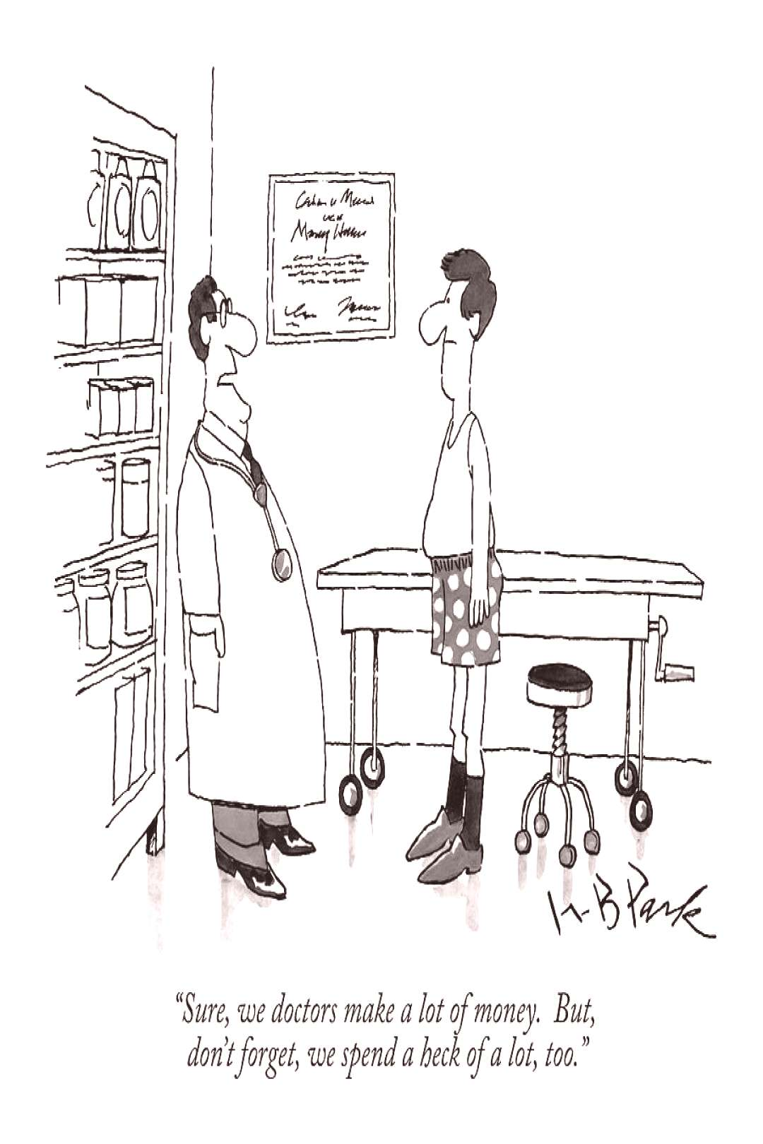 Drawing - Sure, We Doctors Make A Lot Of Money. But, Don't by W.B. Park ,