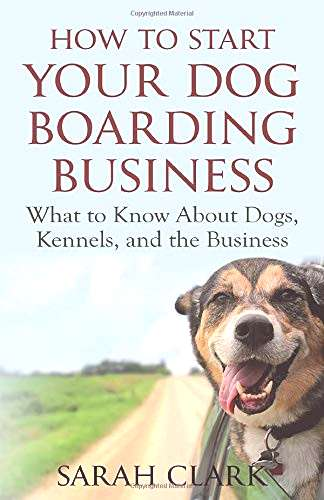 How to Start Your Dog Boarding Business What to know about