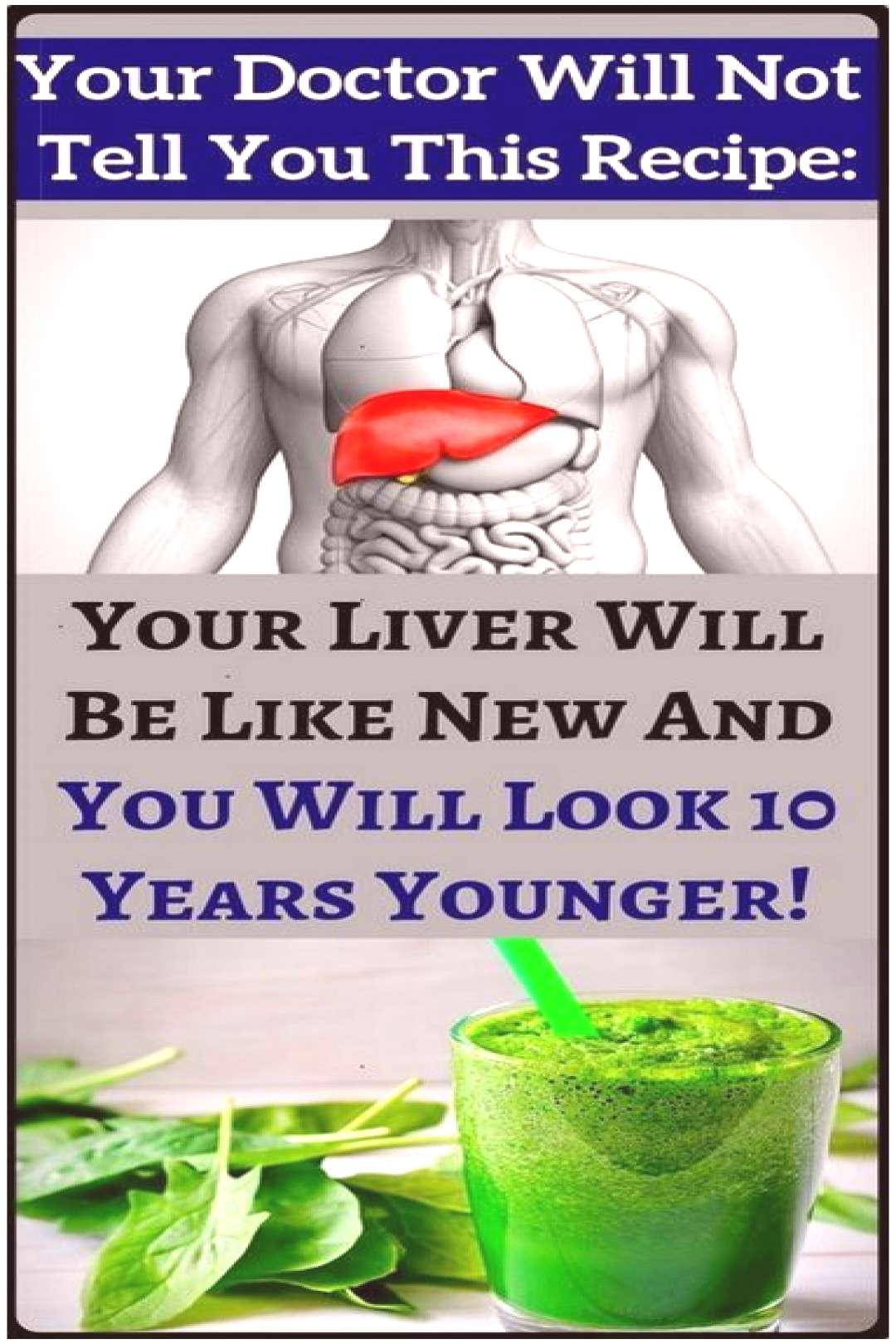 The Recipe Doctors Will Not Tell You: Your Liver Will Be Like A New And You Will Look 10 Years Youn